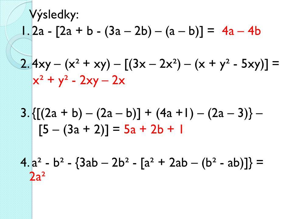 Výsledky: 1. 2a - [2a + b - (3a – 2b) – (a – b)] = 4a – 4b 2
